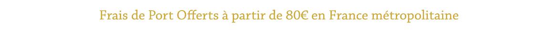 Frais de port offerts a partir de 80€ en France métropolitaine