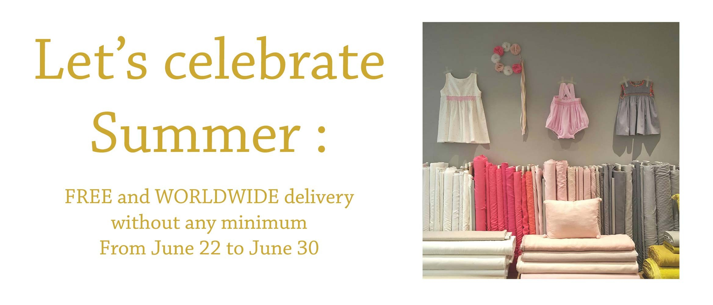 Let's celebrate summer : Worldwide free delivery from june 22 to 30